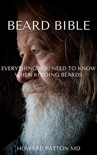 BEARD BIBLE : All You Need To Know About Growing Your Beards (English Edition)