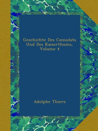 Geschichte Des Consulats Und Des Kaiserthums, Volume 4