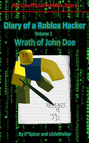 Pictures Of John Doe In Roblox Diary Of A Roblox Hacker Wrath Of John Doe Roblox Hacker Diaries Book 1 Kindle Edition By Spicer K Walker Little Children Kindle Ebooks Amazon Com