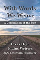 With Words We Weave: Texas High Plains Writers 2020 Anthology Paperback