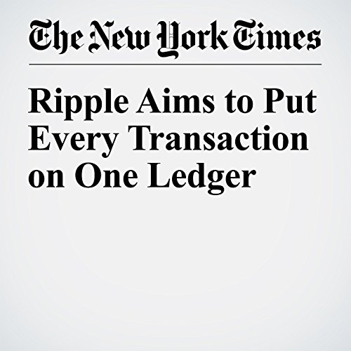 Ripple Aims to Put Every Transaction on One Ledger audiobook cover art
