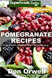 Pomegranate Recipes: 40 Quick & Easy Gluten Free Low Cholesterol Whole Foods...