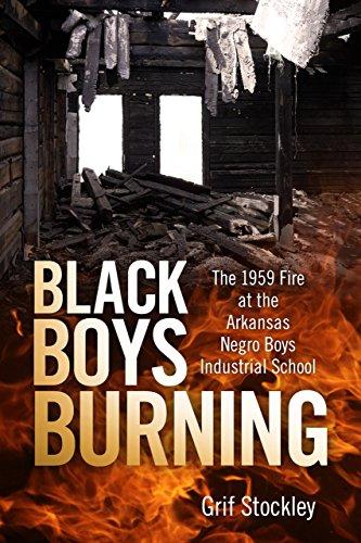 Black Boys Burning: The 1959 Fire at the Arkansas Negro Boys Industrial School (English Edition)