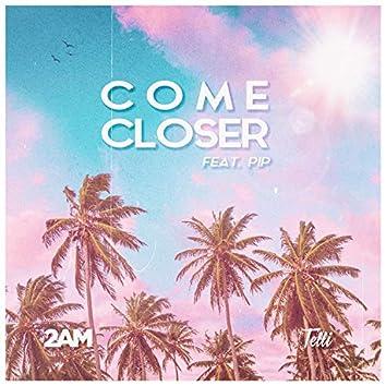 Come Closer (feat. Pip & Telli)