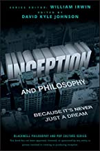Inception and Philosophy: Because It's Never Just a Dream (The Blackwell Philosophy and Pop Culture Series Book 26)