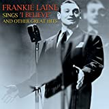 """Songtexte von Frankie Laine - Frankie Laine Sings """"I Believe"""" and Other Great Hits"""