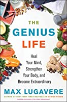 The Genius Life : Heal Your Mind, Strengthen Your Body, and Become Extraordinary