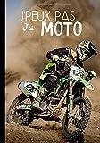 Je peux pas j'ai moto: cahier d'écriture pour les amoureux de moto, cadeau pour motard, phrase humour - 100 pages format 7*10 pouces