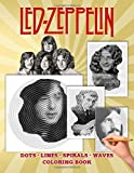Led Zeppelin Dots Lines Spirals Waves Coloring Book: A Delightful Collection About The Legend Of Rock Band Led Zeppelin For Adults And True Fans Relaxing And Enjoying Imaginative Activities