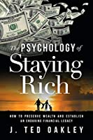 The Psychology of Staying Rich: How to Preserve Wealth and Establish an Enduring Financial Legacy