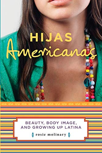 Compare Textbook Prices for Hijas Americanas: Beauty, Body Image, and Growing Up Latina Annotated - Illustrated Edition ISBN 9781580051897 by Molinary, Rosie