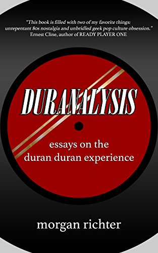 Duranalysis: Essays on the Duran Duran Experience