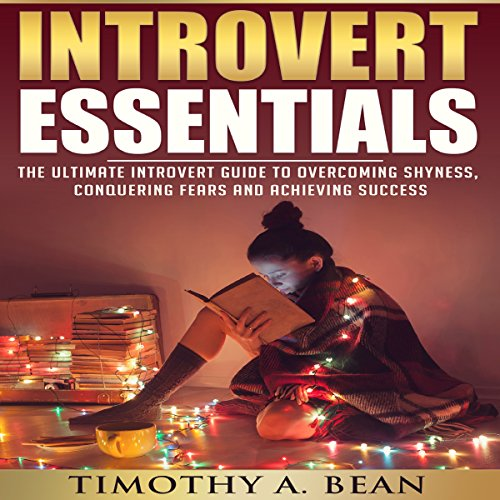 Introvert Essentials: Overcome Shyness, Conquer Fears, and Achieve Success audiobook cover art