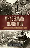 Image of Why Germany Nearly Won: A New History of the Second World War in Europe (War, Technology, and History)