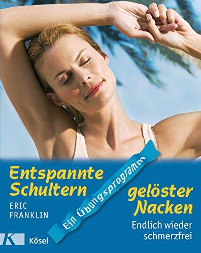 Entspannte Schultern, gelöster Nacken: Endlich wieder schmerzfrei. Ein Übungsprogramm