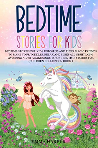Bedtime Stories for Kids: Unicorns and Their Magic Friends to Make Your child Relax and Sleep All Night Long Avoiding Night Awakenings (Book 1) (Short Bedtime Stories for children collection)