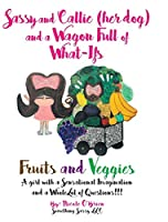 Sassy and Callie (her dog) and a Wagon Full of What-Ifs: Fruits and Veggies