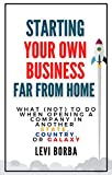 Starting Your Own Business Far From Home: What (Not) to Do When Opening a Company in Another State, Country, or Galaxy (The Digital Nomad & Expat Mentor Book 3)