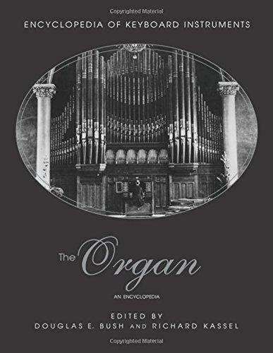 The Organ: An Encyclopedia (Encyclopedia Of Keyboard Instruments, Band 3)