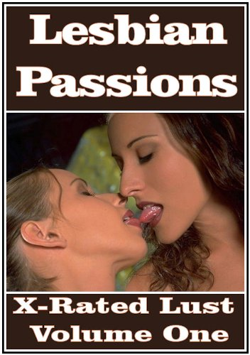 Lesbian Passions: X-Rated Lust Volume One (Lesbian Erotica)