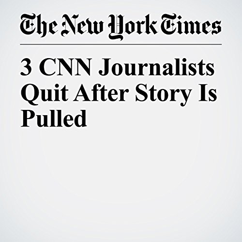 3 CNN Journalists Quit After Story Is Pulled copertina