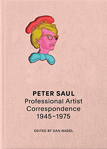 Compare Textbook Prices for Peter Saul: Professional Artist Correspondence, 1945–1976  ISBN 9781942884583 by Nadel, Dan,Nadel, Dan,Saul, Peter