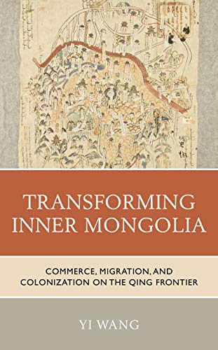 Transforming Inner Mongolia: Commerce, Migration, and Colonization on the Qing Frontier