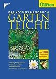Kosmos Handbuch Gartenteiche: Mit 500 Tieren und Pflanzen - Planung, Anlage und Bau /Trends und neueste Expertentechnik / Extra: Kinder am Gartenteich