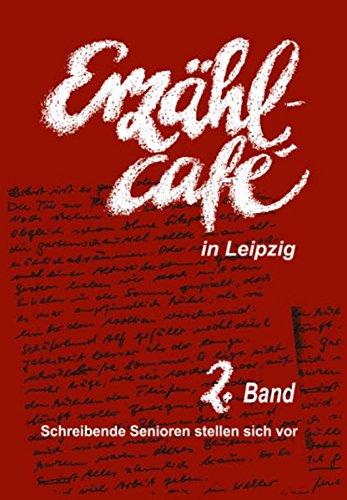 Erzählcafé in Leipzig, Band 2: Schreibende Senioren stellen sich vor