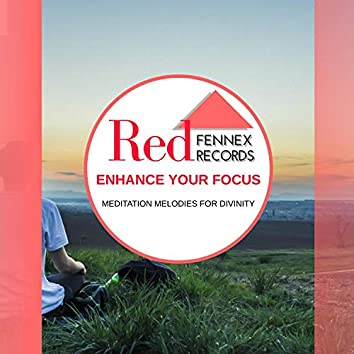 Enhance Your Focus - Meditation Melodies For Divinity