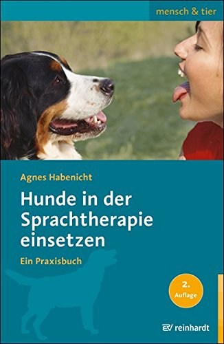 Hunde in der Sprachtherapie einsetzen: Ein Praxisbuch (mensch & tier)