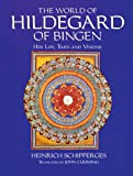 The World of Hildegard of Bingen: Her Life, Times, and Visions