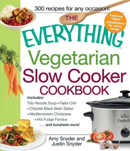 The Everything Vegetarian Slow Cooker Cookbook: Includes: Tofu Noodle Soup, Fajita Chili, Chipotle Black Bean Salad, Mediterranean Chickpeas, Hot ... . . . and Hundreds More! (Everything Series)