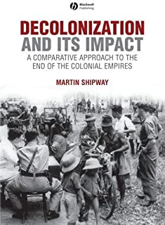 Decolonization and its Impact: A Comparitive Approach to the End of the Colonial Empires by Martin Shipway(2008-01-03)