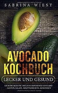 Avocado Kochbuch - Lecker und Gesund: Leckere Rezepte mit de