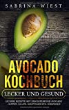 Avocado Kochbuch - Lecker und Gesund: Leckere Rezepte mit dem SUPERFOOD Avocado - Suppen, Salate, Hauptgerichte, Süßspeisen