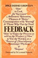 Feedback: How to cook for increased awareness, relaxation, pleasure & better communication with yourself & those who eat the food : how to enjoy the process ... nourishment, emotional, physical & sens 0399900020 Book Cover
