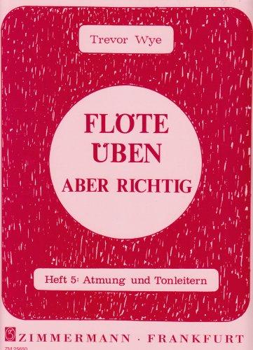 Flöte üben – aber richtig: Atmung und Tonleitern. Heft 5. Flöte.