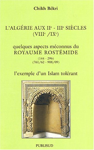 L'Algérie aux IIe/IIIe siécles (VIIIe/IXe) : Quelques aspects méconnus du Royaume Rostémide (144-296)