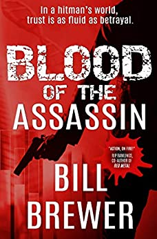 Blood of the Assassin: In a hitman's world, trust is as fluid as betrayal (David Diegert Series Book 2) by [Bill Brewer]