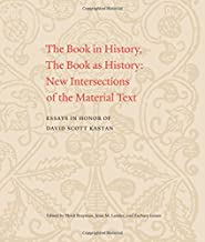 The Book in History, The Book as History: New Intersections of the Material Text. Essays in Honor of David Scott Kastan