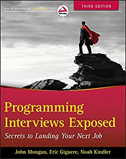 [John Mongan]のProgramming Interviews Exposed: Secrets to Landing Your Next Job (English Edition)
