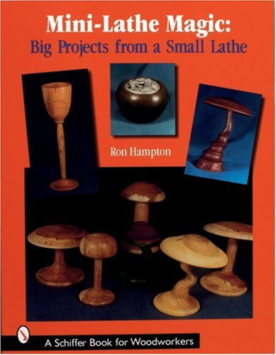 Mini Lathe Magic: Big Projects from a Small Lathe