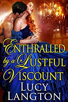 Enthralled by a Lustful Viscount: A Historical Regency Romance Book by [Lucy Langton]