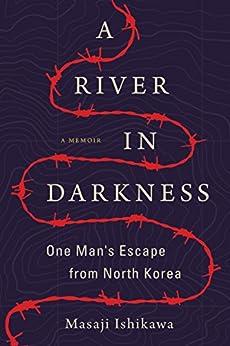 A River in Darkness: One Man's Escape from North Korea (English Edition) van [Masaji Ishikawa, Risa Kobayashi, Martin Brown]