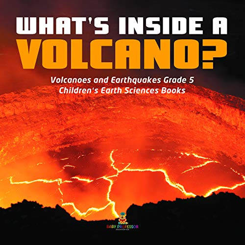 What\'s Inside a Volcano? | Volcanoes and Earthquakes Grade 5 | Children\'s Earth Sciences Books (English Edition)