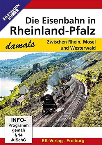 Die Eisenbahn in Rheinland-Pfalz - Zwischen Rhein, Mosel und Westerwald