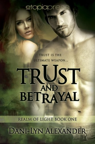 Book: Trust and Betrayal (Realm of Light) by Dani-Lyn Alexander