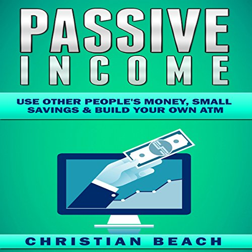 Passive Income: Use Other People's Money, Small Savings & Build Your Own ATM audiobook cover art