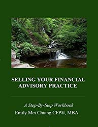 Selling Your Financial Advisory Practice: A Step-By-Step Workbook by Emily Chiang